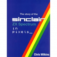 The Story of the ZX Spectrum in Pixels Volume 2