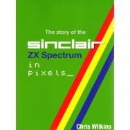 The Story of the ZX Spectrum in Pixels Volume 3
